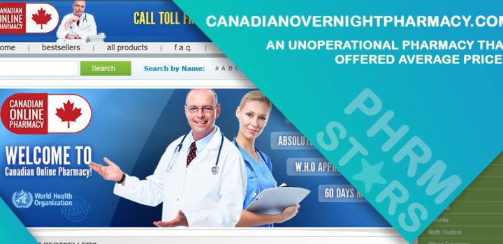 Canadianovernightpharmacy.Com Review - An UnoperationalPharmacy That Offered Average Prices